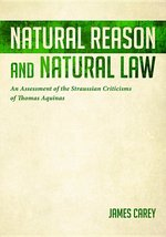 NATURAL REASON AND NATURAL LAW: An Assessment of the Straussian Criticisms of Thomas Aquinas