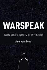 WARSPEAK: NIETZSCHE'S VICORY OVER NIHILISM