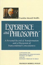EXPERIENCE AND PHILOSOPHY: A Personal Record of Transformation and a Discussion of a Transcendental Consciousness