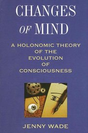 CHANGES OF MIND: A Holonomic Theory of the Evolution of Consciousness