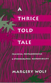 THRICE TOLD TALE: Feminism, Postmodernism, and Ethnographic Responsibility