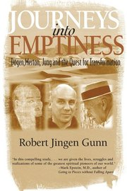 JOURNEYS INTO EMPTINESS: Dogen, Merton, Jung, and the Quest for Transformation