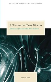 A THING OF THIS WORLD: A History of Continental Ant-Realism