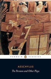 PERSIANS AND OTHER PLAYS: Prometheus Bound, Suppliant Maidens, Seven Against Thebes TR. SOMMERSTEIN