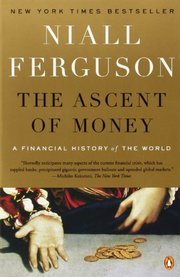 ASCENT OF MONEY: A Financial History of the World