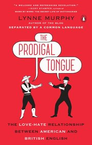PRODIGAL TONGUE: THE LOVE-HATE RELATIONSHIP BETWEEN AMERICAN AND BRITISH ENGLISH