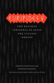 EURIPIDES V: BACCHAE, IPHIGENIA IN AULIS, THE CYCLOPS, RHESUS