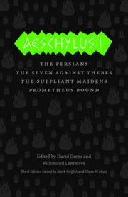 AESCHYLUS I: THE PERSIANS, THE SEVEN AGAINST THEBES, THE SUPPLIANT MAIDENS, PROMETHEUS BOUND 3rd edition