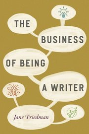 BUSINESS OF BEING A WRITER