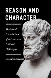 REASON AND CHARACTER: THE MORAL FOUNDATIONS OF ARISTOTELIAN POLITICAL PHILOSOPHY
