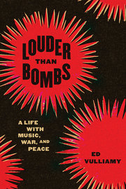 LOUDER THAN BOMBS: A LIFE WITH MUSIC, WAR, AND PEACE
