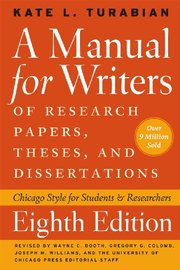 MANUAL FOR WRITERS OF RESEARCH PAPERS, THESES, AND DISSERTATIONS, EIGHTH EDITION: CHICAGO STYLE FOR STUDENTS AND RESEARCHERS
