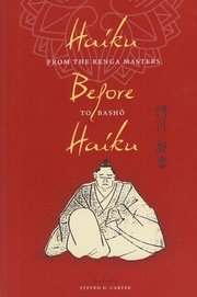 HAIKU BEFORE HAIKU: From the Renga Masters to Basho