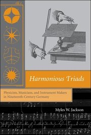HARMONIOUS TRIADS: PHYSICISTS, MUSICIANS & INSTRUMENT MAKERS 19TH CENT. GERMANY