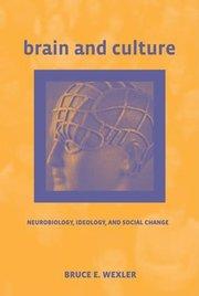 BRAIN & CULTURE: NEUROBIOLOGY, IDEOLOGY & SOCIAL CHANGE