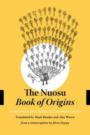 NUOSU <I>BOOK OF ORIGINS</I>: A CREATION EPIC FROM SOUTHWEST CHINA