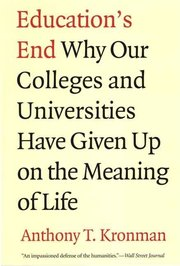 EDUCATION'S END: WHY OUR COLLEGES & UNIVERSITIES GIVEN UP ON THE MEANING OF LIFE