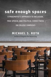 SAFE ENOUGH SPACES: A PRAGMATIST'S APPROACH TO INCLUSION, FREE SPEECH, AND POLITICAL CORRECTNESS ON COLLEGE CAMPUSES