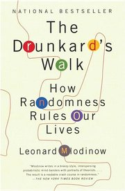 DRUNKARD'S WALK: HOW RANDOMNESS RULES OUR LIVES