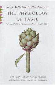 PHYSIOLOGY OF TASTE or Meditations on Transcendental Gastronomy
