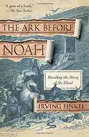 ARK BEFORE NOAH: DECODING THE STORY OF THE FLOOD