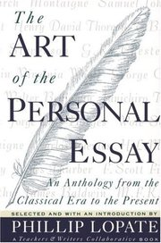 ART OF PERSONAL ESSAY: AN ANTHOLOGY FROM THE CLASSICAL ERA TO THE PRESENT