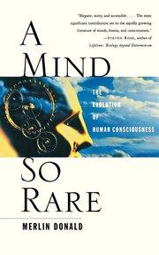 A MIND SO RARE: Evolution of Human Consciousness