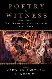 POETRY OF WITNESS: THE TRADITION IN ENGLISH, 1500–2001