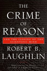 CRIME OF REASON: And the Closing of the Scientific Mind