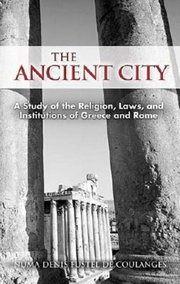 ANCIENT CITY: STUDY OF RELIGION, LAWS & INSTITUTIONS OF GREECE & ROME
