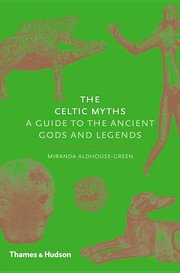 CELTIC MYTHS: A GUIDE TO THE ANCIENT GODS AND LEGENDS
