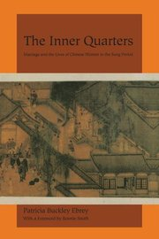 INNER QUARTERS: Marriage and Lives of Chinese Women in Sung Period