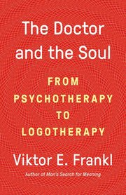 DOCTOR AND THE SOUL: FROM PSYCHOTHERAPY TO LOGOTHERAPY