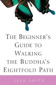 BEGINNERS GUIDE TO WALKING THE BUDDHA/'S EIGHTFOLD PATH