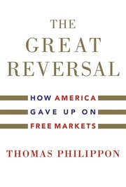 GREAT REVERSAL: HOW AMERICA GAVE UP ON FREE MARKETS