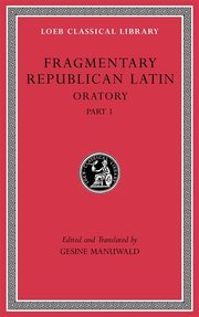 FRAGMENTARY REPUBLICAN LATIN, VOLUME III: ORATORY, PART 1