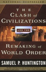 CLASH OF CIVILIZATIONS & THE REMAKING OF WORLD ORDER