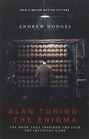"""ALAN TURING THE ENIGMA: THE BOOK THAT INSPIRED THE FILM, """"THE IMITATION GAME"""""""
