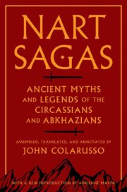 NART SAGAS: ANCIENT MYTHS AND LEGENDS OF THE CIRCASSIANS AND ABKHAZIANS