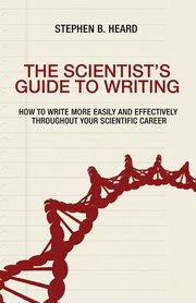 SCIENTIST'S GUIDE TO WRITING: HOW TO WRITE MORE EASILY AND EFFECTIVELY THROUGHOUT YOUR SCIENTIFIC CAREER
