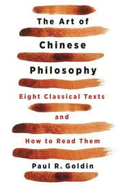 ART OF CHINESE PHILOSOPHY: EIGHT CLASSICAL TEXTS AND HOW TO READ THEM