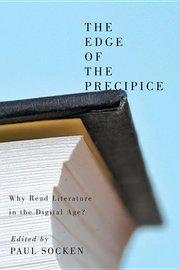 EDGE OF THE PRECIPICE: WHY READ LITERATURE IN THE DIGITAL AGE