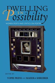 DWELLING IN POSSIBILITY: Women Poets and Critics on Poetry