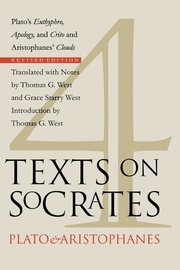 FOUR TEXTS ON SOCRATES REVISED Euthyphro, Apology, Crito; Aristophanes Clouds