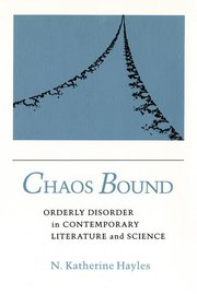 CHAOS BOUND: Orderly Disorder in Contemporary Literature and Science