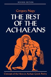 BEST OF THE ACHAEANS: Concepts of the Hero in Archaic Greek Poetry