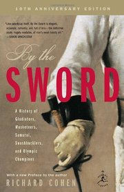 BY THE SWORD: A History of Gladiators, Musketeers, Samurai, Swashbucklers and Olympic Champions