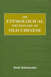 ABC ETYMOLOGICAL DICCTIONARY OF OLD CHINESE