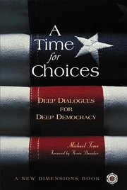 A TIME FOR CHOICES: Deep Dialogues for Deep Democracy