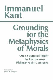 GROUNDING FOR METAPHYSICS OF MORALS TR. ELLINGTON